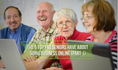 The 5 Top FAQ Seniors Have About Doing Business Online (Part 1)