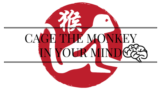CAGE THE MONKEY IN YOUR MIND