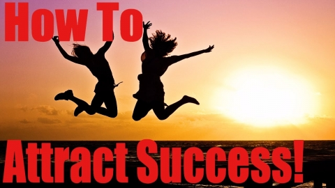 Success Is to Be Attracted  BY Becoming an Attractive Person
