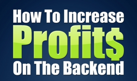How To Increase Profits On The Backend - Final Issue