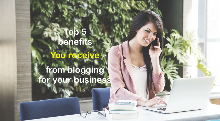 How can my business benefit from Blogging?  Here are the top 5 payoffs for any business!
