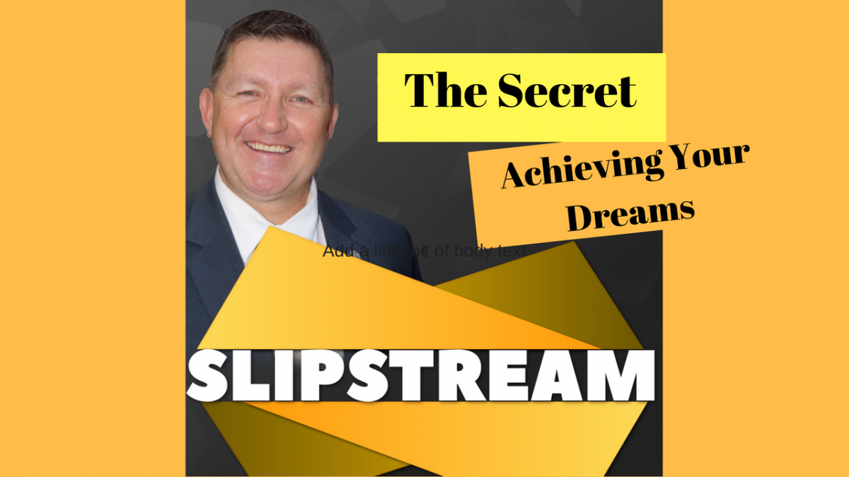 Want The Secret To Achieving Your Dreams?