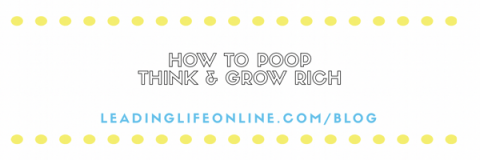 How To Poop. Think & Grow Rich