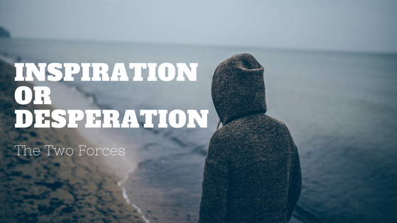 Inspiration And Desperation - The 2 Forces