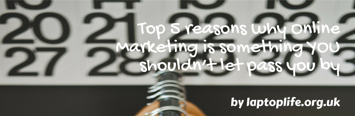 Top 5 reasons why Online Marketing is something YOU shouldn't let pass you by.