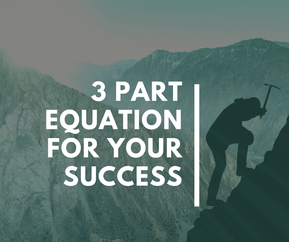The 3 Part Equation for Your Success Now Revealed