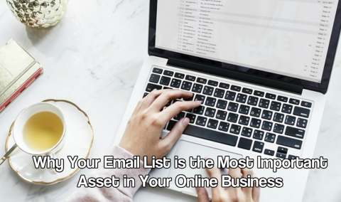 Why Your Email List is the Most Important Asset in Your Online Business