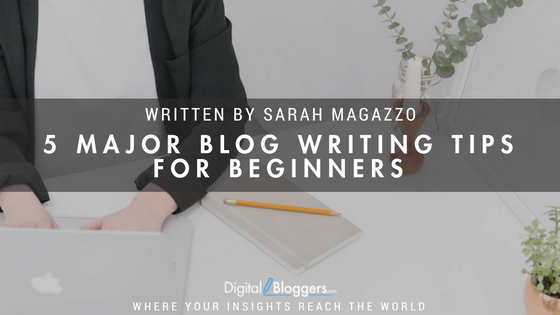 5 Major Blog Writing Tips for Beginners