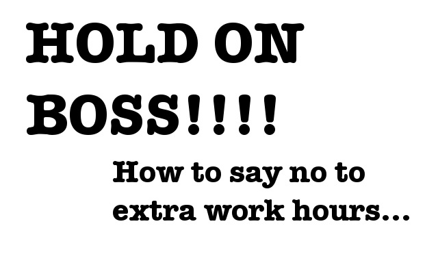 How I Said NO to Work Extra hours in my part-time job - it wasn't that easy...