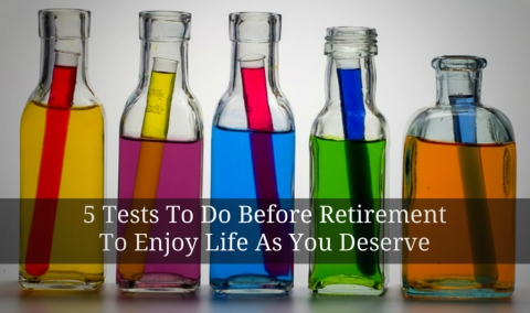 5 Tests To Do Before Retirement To Enjoy Life As You Deserve