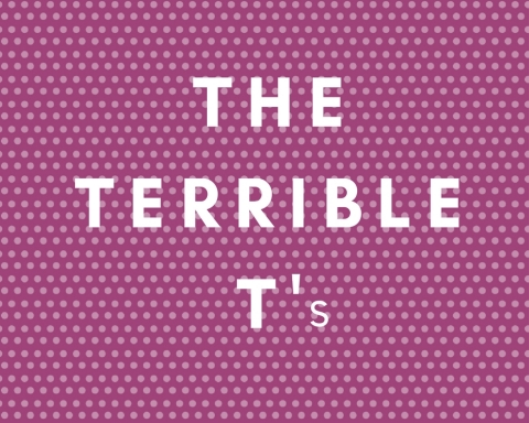 THE TERRIBLE T's