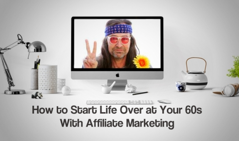 How to Start Life Over at Your 60s With Affiliate Marketing