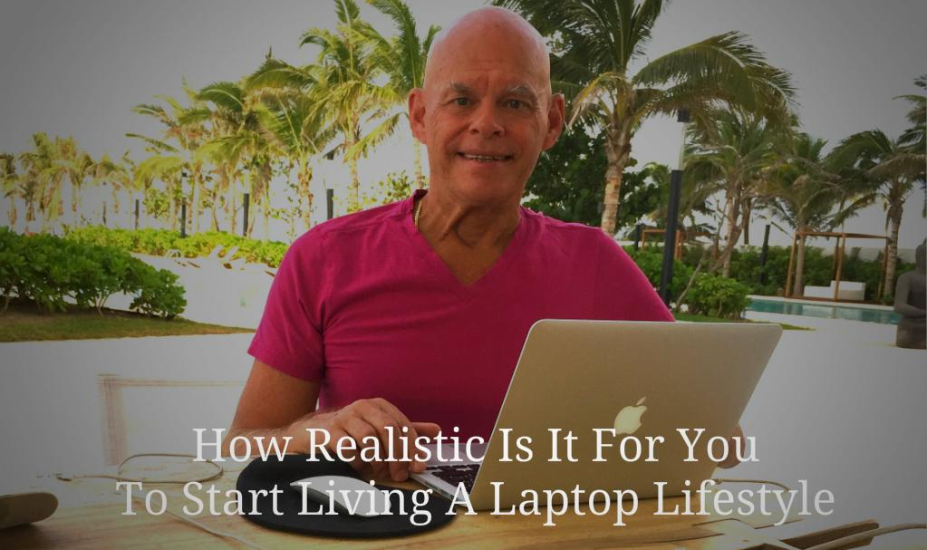 How Realistic Is It For You To Start Living A Laptop Lifestyle