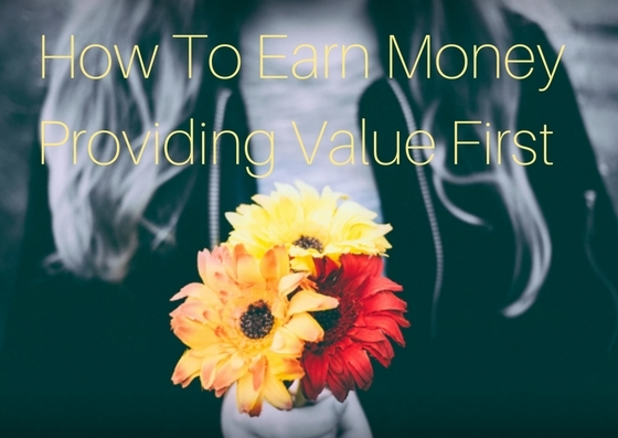 How To Earn Money Providing Value First