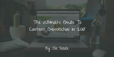 The Ultimate Guide To Content Generation In 2018