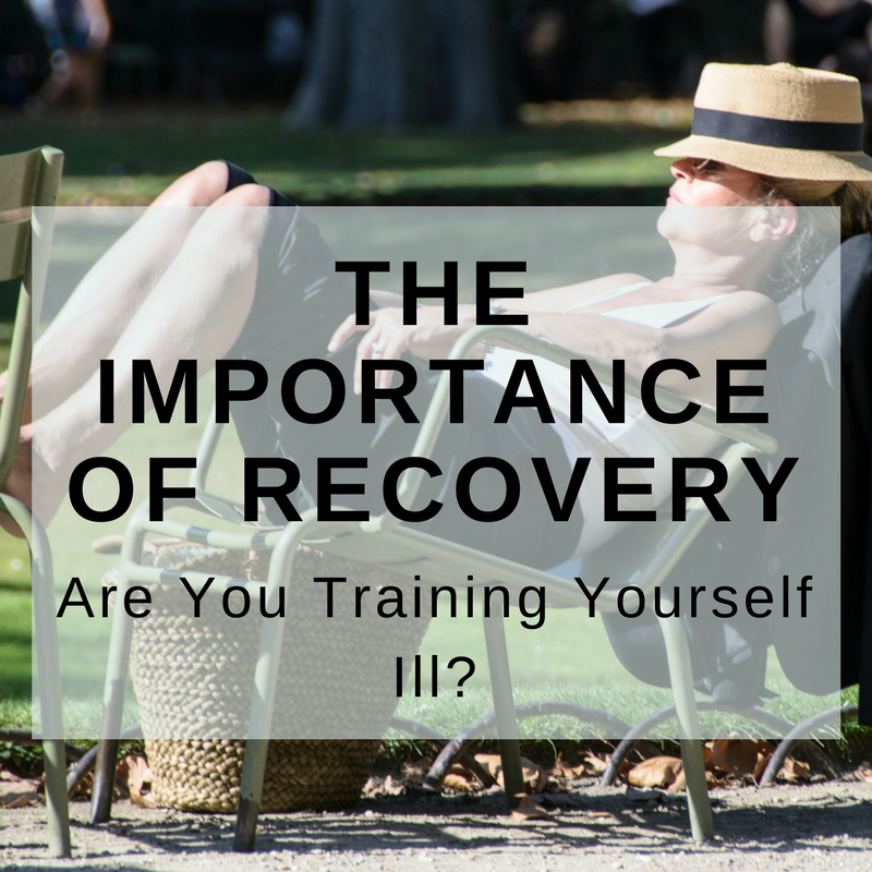 The Importance of Recovery - Are You Training Yourself Ill?