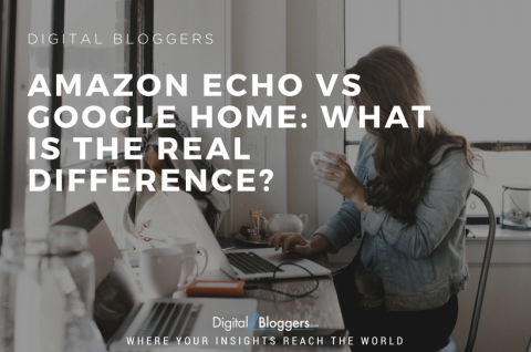 Amazon Echo Versus Google Home: What is the Real Difference?