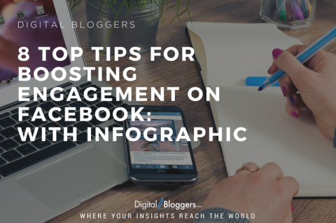 8 Top Tips For Boosting Engagement On Facebook - With Infographic