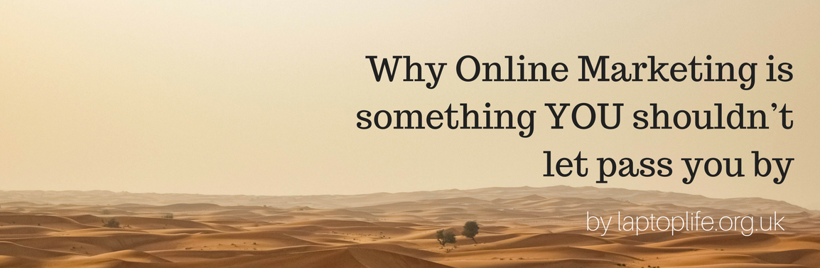 Why Online Marketing is something YOU shouldn't let pass you by