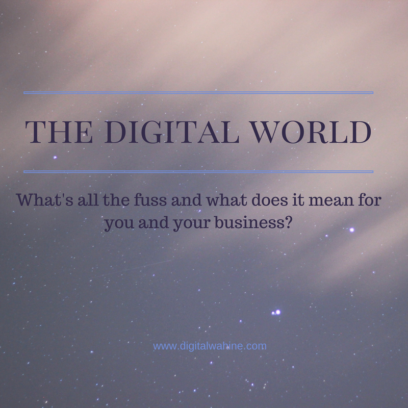 The Digital World - What's all the fuss?