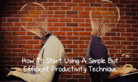 How To Start Using A Simple But Efficient Productivity Technique