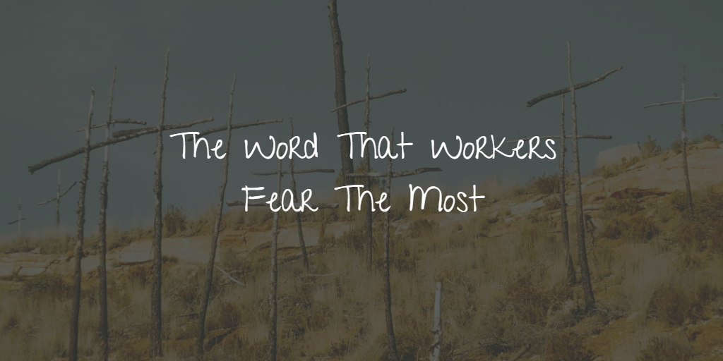 The Word That Workers Fear The Most