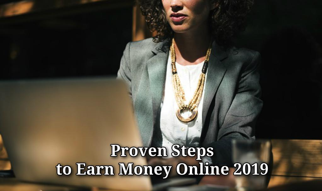Proven Steps to Earn Money Online 2019