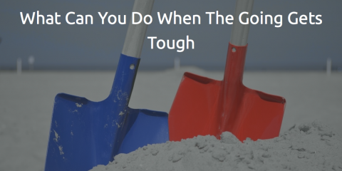 What Can You Do When The Going Gets Tough