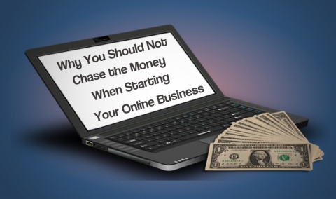 Why You Should Not Chase the Money When Starting Your Online Business