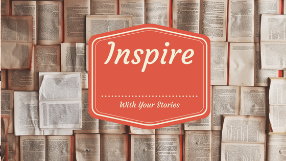 Inspire Others by Your Stories