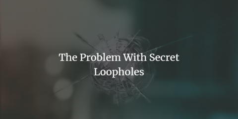 The Problem With Secret Loopholes
