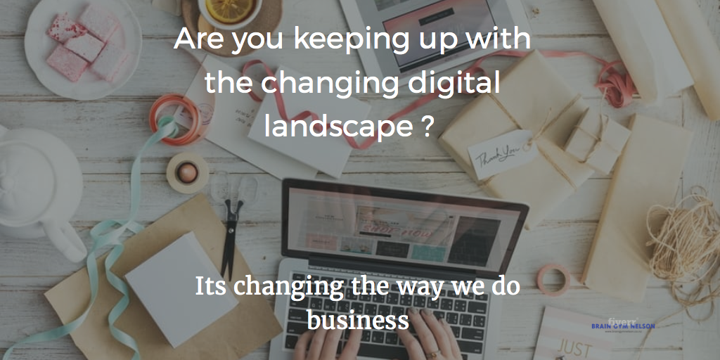 The changing digital landscape is changing the way we do business