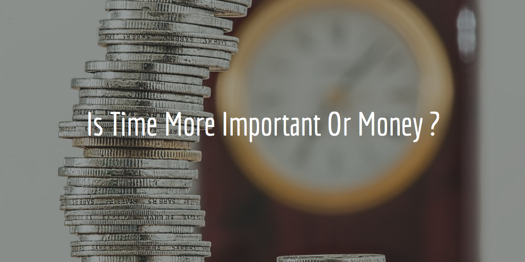 Is Time More Important Or Money ?