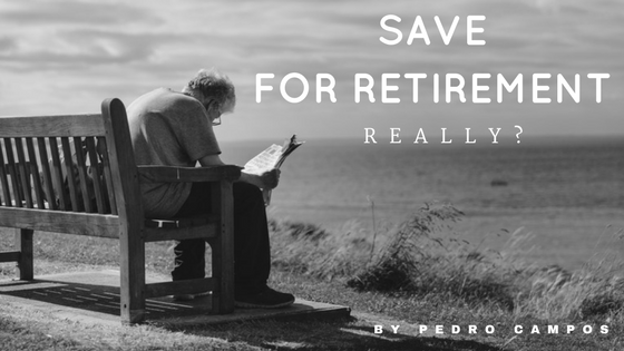 Why saving for retirement is a bad idea?