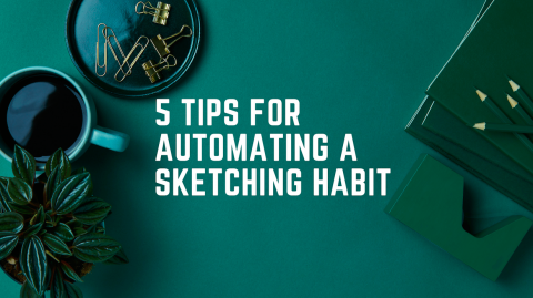 5 Tips For Automating A Sketching Habit