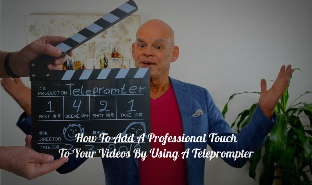 How To Add A Professional Touch To Your Videos By Using A Teleprompter