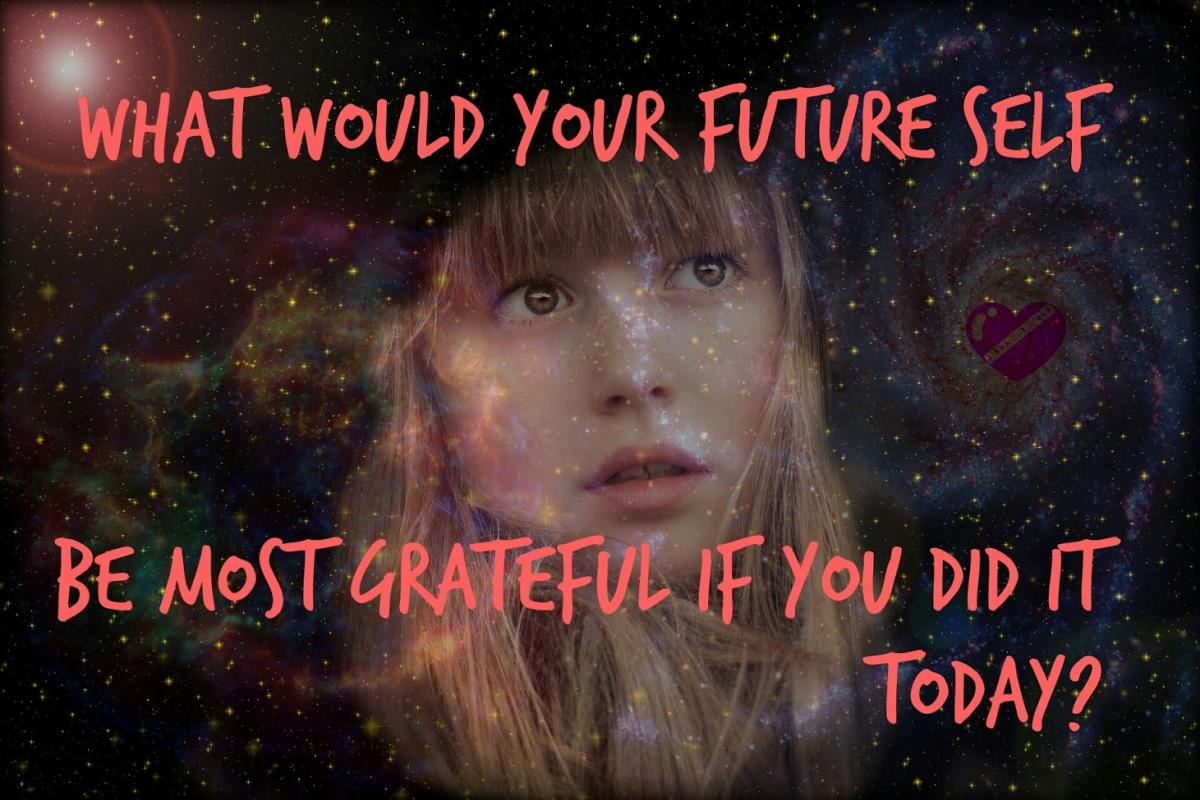 One Thing to Do TODAY or What Would Your Future Self be Most Thankful for if You Did It NOW?