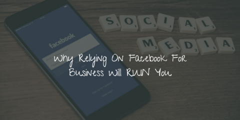 Why Relying On Facebook For Business Will RUIN You