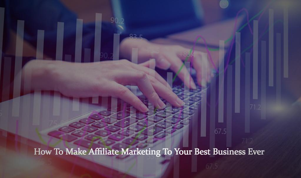 How To Make Affiliate Marketing To Your Best Business Ever
