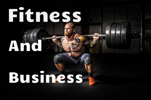 The Relation of Fitness And Business - Fitness and Entrepreneurship