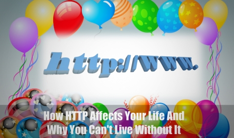How HTTP Affects Your Life And Why You Can't Live Without It
