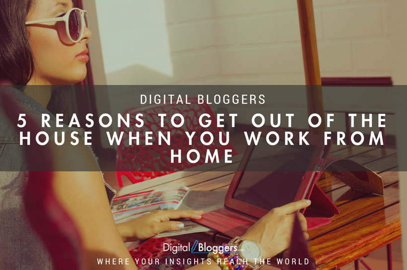 5 reasons to get out of the house when you work from home