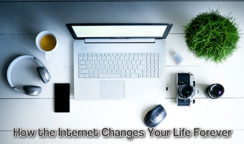 How the Internet Changes Your Life Forever