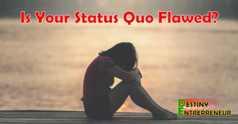 Is Your Status Quo Flawed?