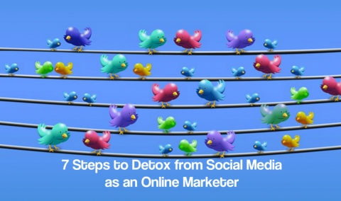7 Steps to Detox from Social Media as an Online Marketer