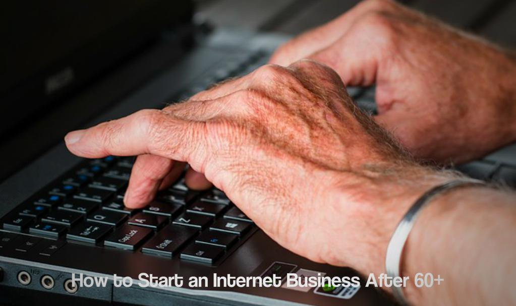 How to Start an Internet Business After 60+