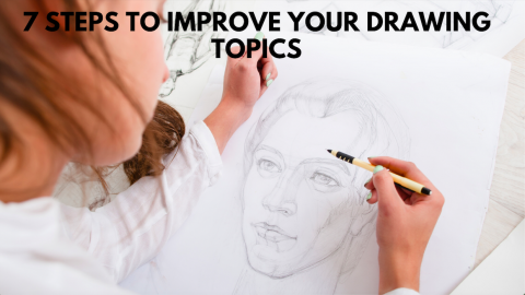 7 Steps To Improve Your Drawing Topics