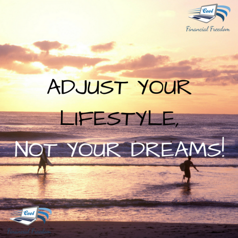 Adjust your Lifestyle, not your Dreams