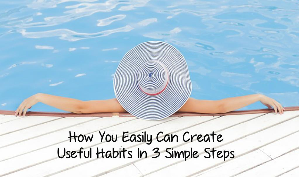 How You Easily Can Create Useful Habits In 3 Simple Steps