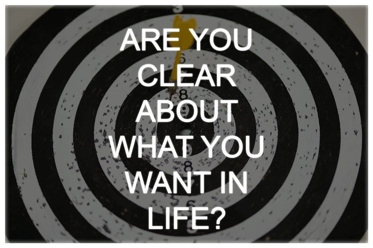 Are You Clear About What You Want In Life?
